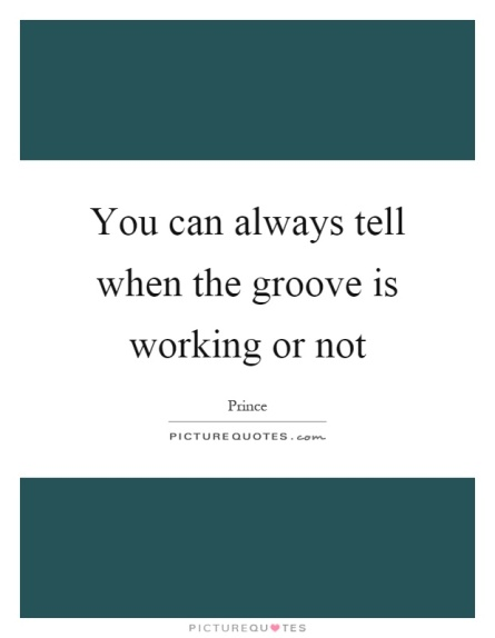 you-can-always-tell-when-the-groove-is-working-or-not-quote-1