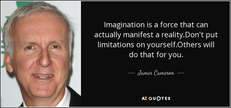 quote-imagination-is-a-force-that-can-actually-manifest-a-reality-don-t-put-limitations-on-james-cameron-50-1-0173